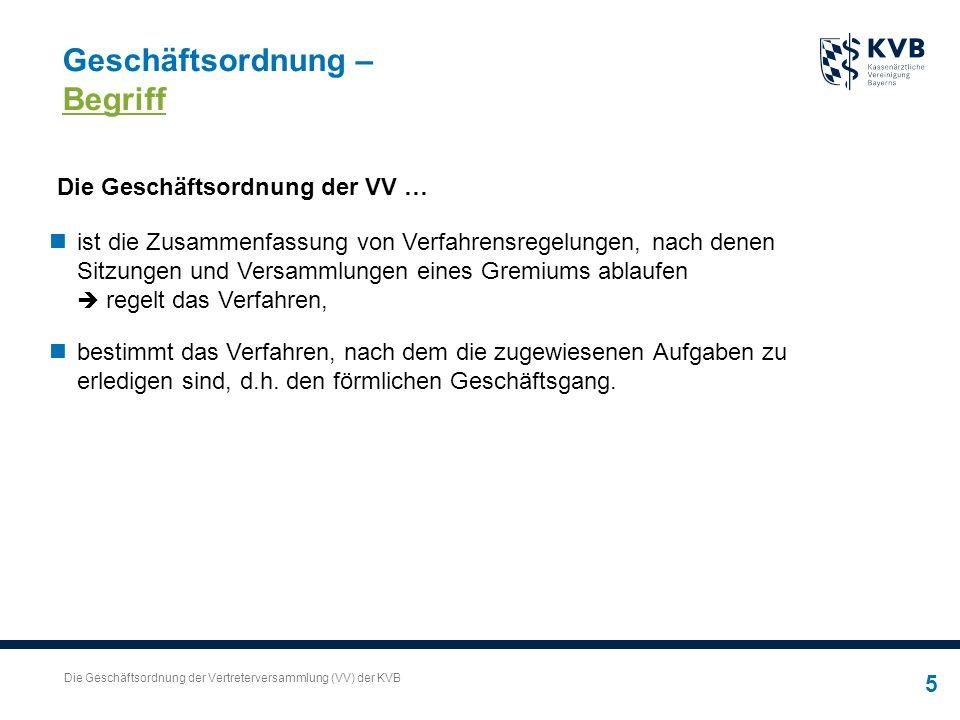 Die Geschäftsordnung der Vertreterversammlung (VV) der KVB 5 Geschäftsordnung – Begriff ist die Zusammenfassung von Verfahrensregelungen, nach denen S