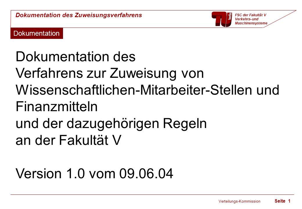Verteilungs-Kommission Seite 2 Dokumentation des Zuweisungsverfahrens FSC der Fakultät V Verkehrs- und Maschinensysteme Darstellung der für das Verteilverfahren nötigen Datensammlungen, Formeln usw.