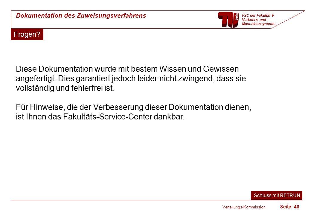 Verteilungs-Kommission Seite 40 Dokumentation des Zuweisungsverfahrens FSC der Fakultät V Verkehrs- und Maschinensysteme Fragen.