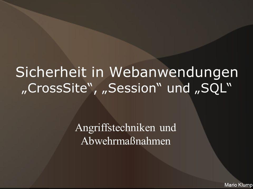"""Sicherheit in Webanwendungen """"CrossSite"""", """"Session"""" und """"SQL"""" Angriffstechniken und Abwehrmaßnahmen Mario Klump"""