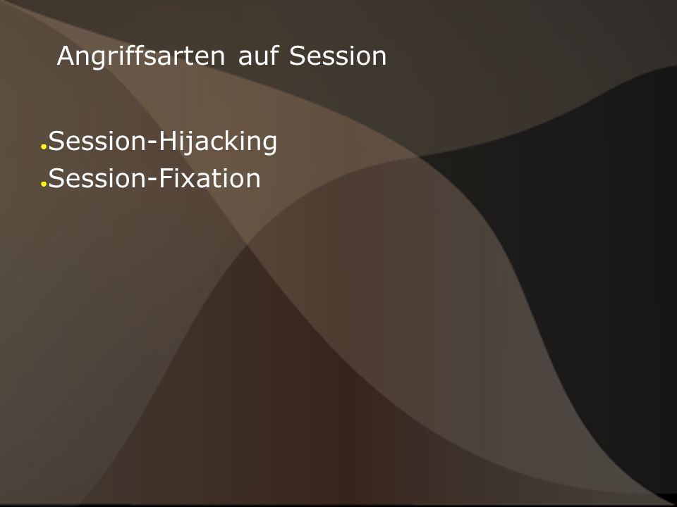 Angriffsarten auf Session ● Session-Hijacking ● Session-Fixation