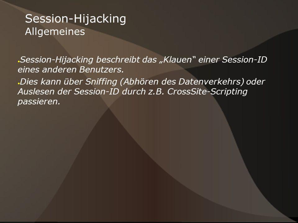 """Session-Hijacking Allgemeines ● Session-Hijacking beschreibt das """"Klauen"""" einer Session-ID eines anderen Benutzers. ● Dies kann über Sniffing (Abhören"""