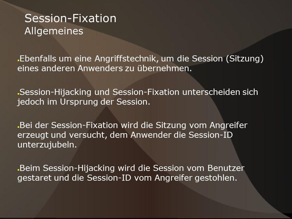 Session-Fixation Allgemeines ● Ebenfalls um eine Angriffstechnik, um die Session (Sitzung) eines anderen Anwenders zu übernehmen. ● Session-Hijacking