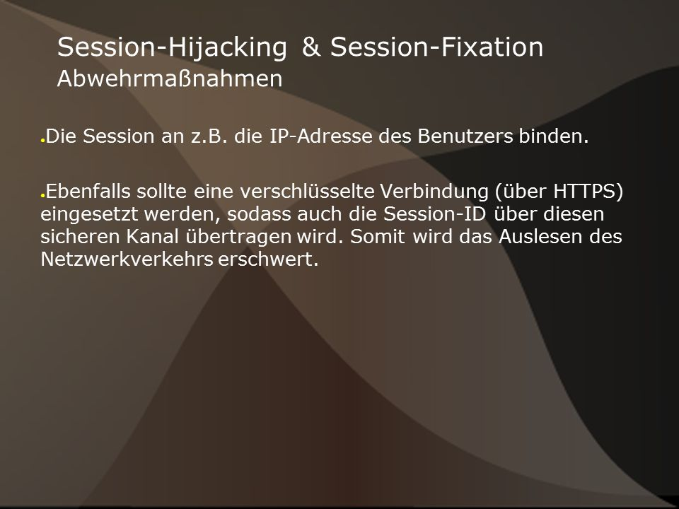 Session-Hijacking & Session-Fixation Abwehrmaßnahmen ● Die Session an z.B.