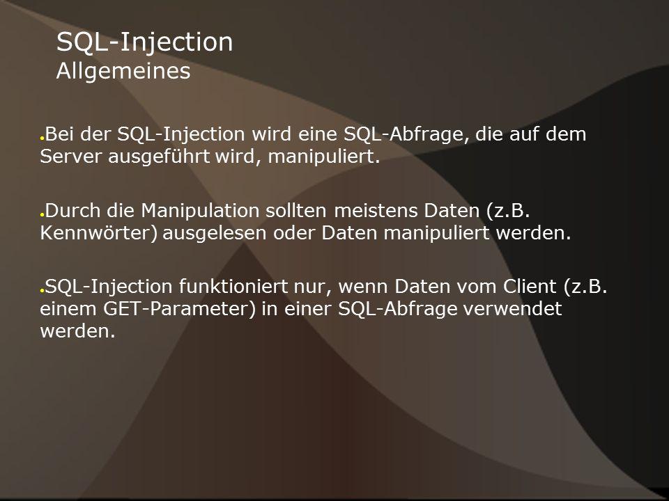 SQL-Injection Allgemeines ● Bei der SQL-Injection wird eine SQL-Abfrage, die auf dem Server ausgeführt wird, manipuliert.
