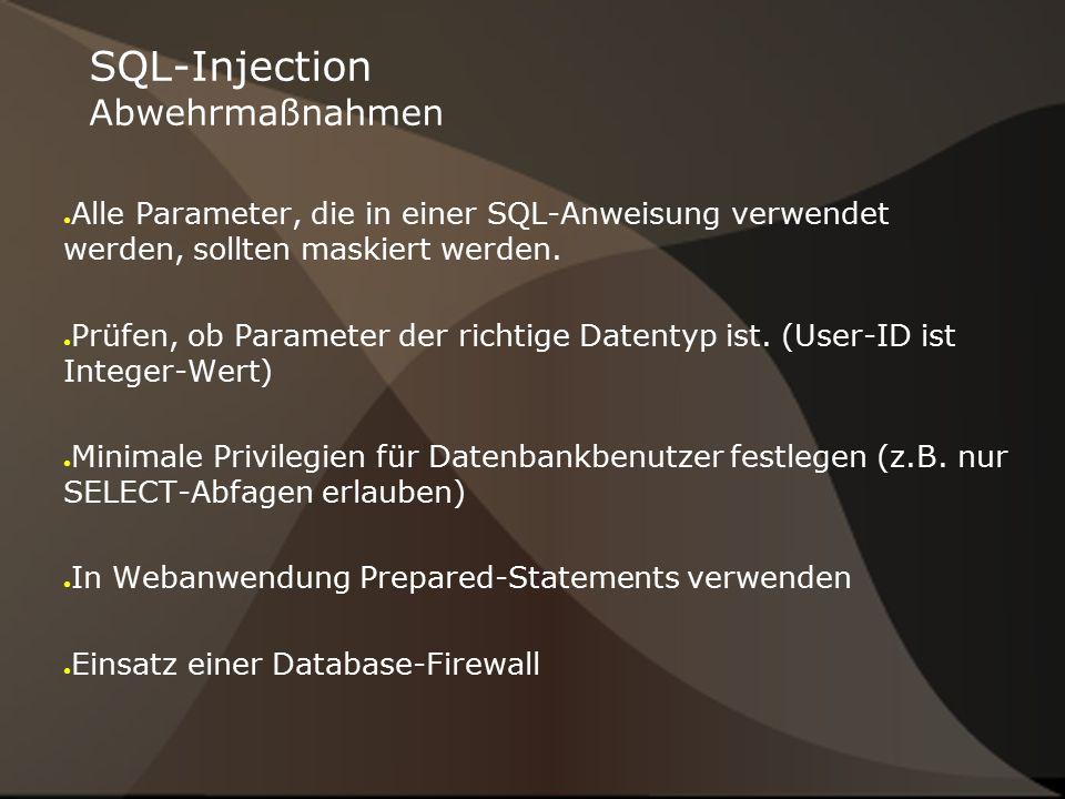 SQL-Injection Abwehrmaßnahmen ● Alle Parameter, die in einer SQL-Anweisung verwendet werden, sollten maskiert werden. ● Prüfen, ob Parameter der richt