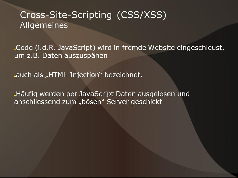 """Cross-Site-Scripting (CSS/XSS) Allgemeines ● Code (i.d.R. JavaScript) wird in fremde Website eingeschleust, um z.B. Daten auszuspähen ● auch als """"HTML"""
