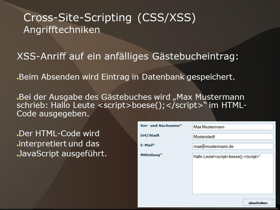 Cross-Site-Scripting (CSS/XSS) Angrifftechniken XSS-Anriff auf ein anfälliges Gästebucheintrag: ● Beim Absenden wird Eintrag in Datenbank gespeichert.