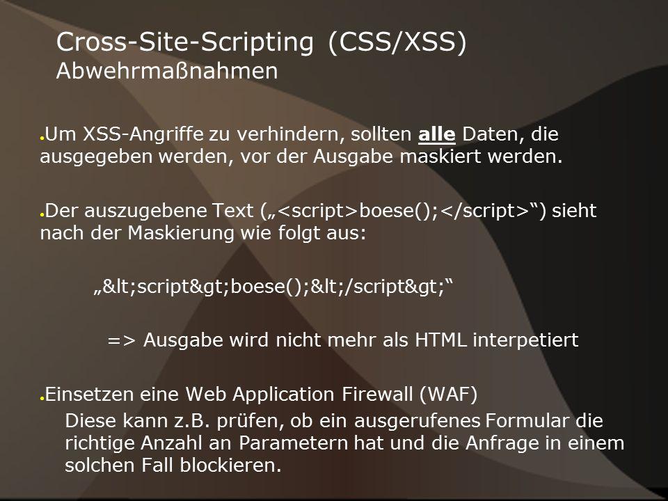 Cross-Site-Scripting (CSS/XSS) Abwehrmaßnahmen ● Um XSS-Angriffe zu verhindern, sollten alle Daten, die ausgegeben werden, vor der Ausgabe maskiert werden.