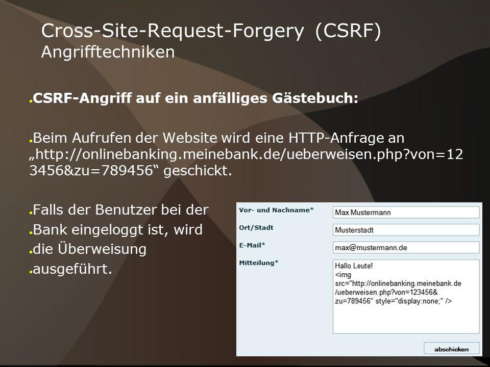 """Cross-Site-Request-Forgery (CSRF) Angrifftechniken ● CSRF-Angriff auf ein anfälliges Gästebuch: ● Beim Aufrufen der Website wird eine HTTP-Anfrage an """"http://onlinebanking.meinebank.de/ueberweisen.php?von=12 3456&zu=789456 geschickt."""