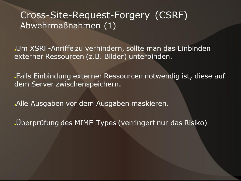 Cross-Site-Request-Forgery (CSRF) Abwehrmaßnahmen (1) ● Um XSRF-Anriffe zu verhindern, sollte man das Einbinden externer Ressourcen (z.B. Bilder) unte