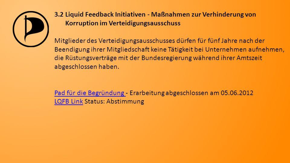 3.3 Liquid Feedback Initiativen - Transparenz bei der Beschaffung von Rüstungsgütern Alle mit nationalen und internationalen Firmen abgeschlossenen Beschaffungs-/Dienstleistungsverträge für die Bundeswehr sind offenzulegen.