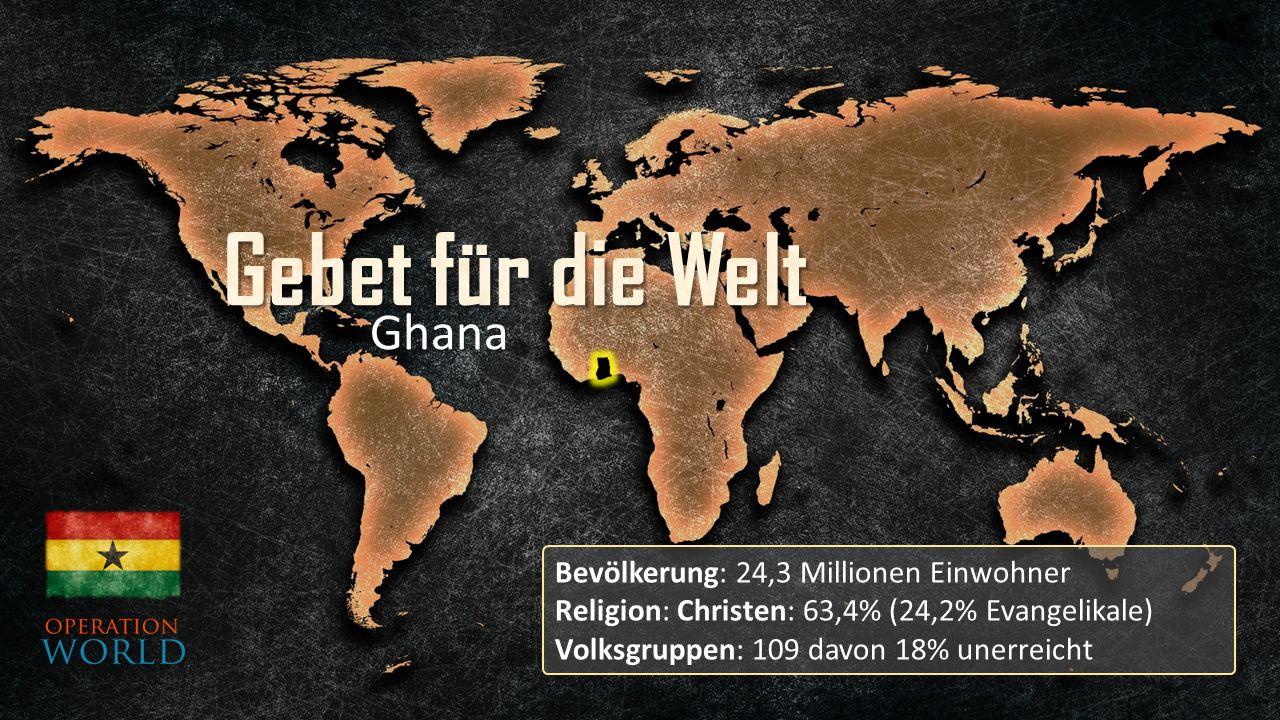 Bevölkerung: 24,3 Millionen Einwohner Religion: Christen: 63,4% (24,2% Evangelikale) Volksgruppen: 109 davon 18% unerreicht Ghana