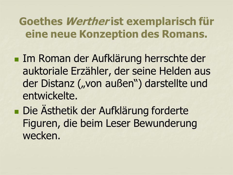 Goethes Werther ist exemplarisch für eine neue Konzeption des Romans.