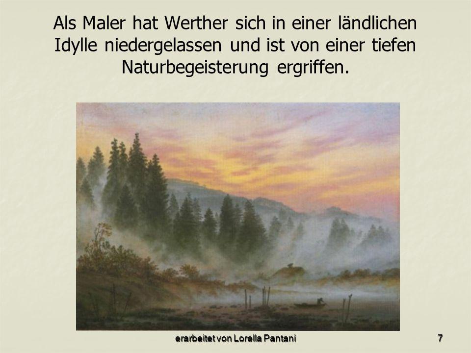 erarbeitet von Lorella Pantani7 Als Maler hat Werther sich in einer ländlichen Idylle niedergelassen und ist von einer tiefen Naturbegeisterung ergriffen.