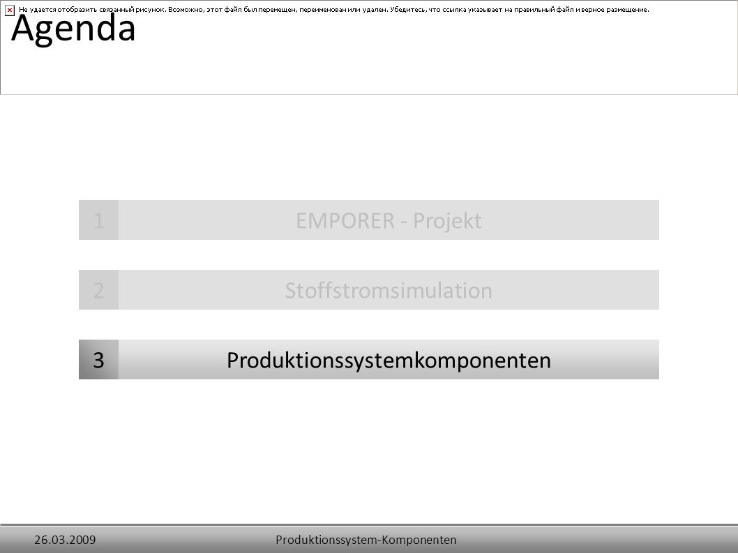 Produktionssystem-Komponenten26.03.2009 Produktionssystemkomponenten3 Agenda EMPORER - Projekt1 Stoffstromsimulation2