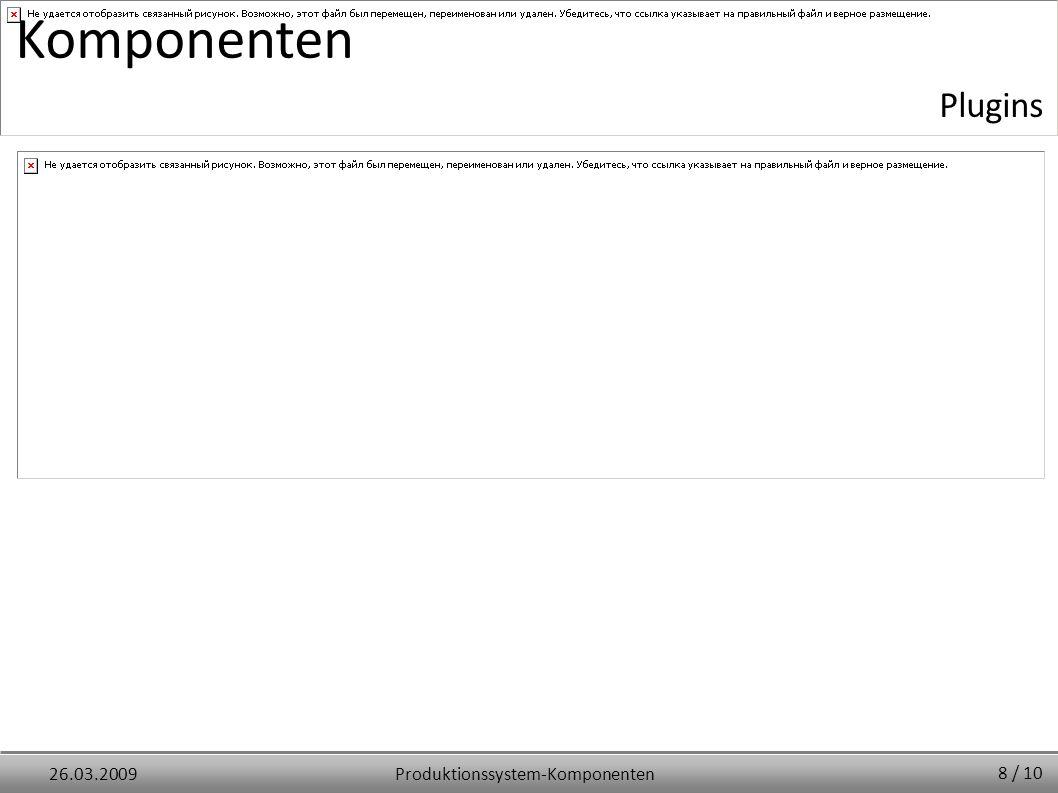 Produktionssystem-Komponenten26.03.2009 Komponenten Plugins 8 / 10