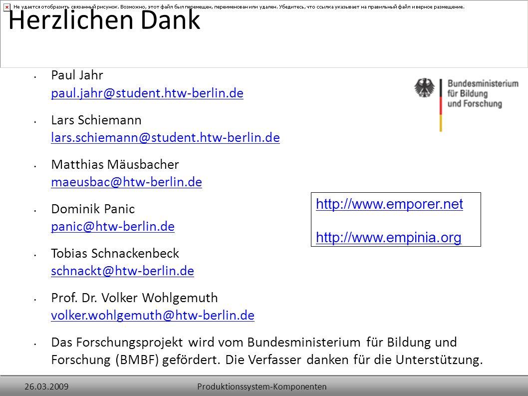 Produktionssystem-Komponenten26.03.2009 Herzlichen Dank Paul Jahr paul.jahr@student.htw-berlin.de paul.jahr@student.htw-berlin.de Lars Schiemann lars.schiemann@student.htw-berlin.de lars.schiemann@student.htw-berlin.de Matthias Mäusbacher maeusbac@htw-berlin.de maeusbac@htw-berlin.de Dominik Panic panic@htw-berlin.de panic@htw-berlin.de Tobias Schnackenbeck schnackt@htw-berlin.de schnackt@htw-berlin.de Prof.
