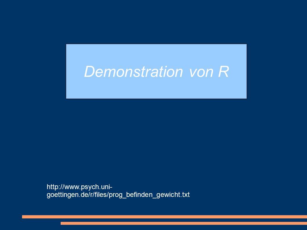 http://www.psych.uni- goettingen.de/r/files/prog_befinden_gewicht.txt Demonstration von R