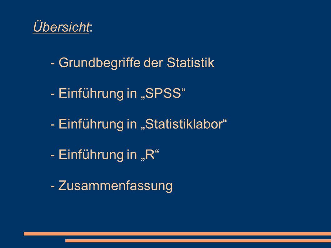 """Übersicht: - Grundbegriffe der Statistik - Einführung in """"SPSS"""" - Einführung in """"Statistiklabor"""" - Einführung in """"R"""" - Zusammenfassung"""