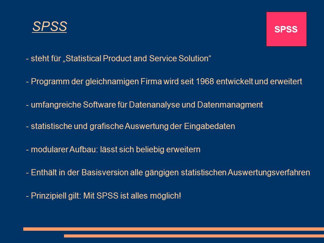 """SPSS - steht für """"Statistical Product and Service Solution"""" SPSS - Programm der gleichnamigen Firma wird seit 1968 entwickelt und erweitert - umfangre"""