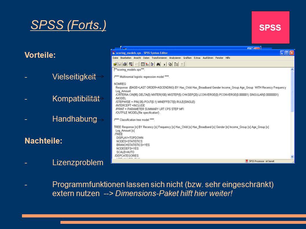 SPSS (Forts.) Vorteile: SPSS - Vielseitigkeit - Kompatibilität - Handhabung Nachteile: - Lizenzproblem -Programmfunktionen lassen sich nicht (bzw. seh