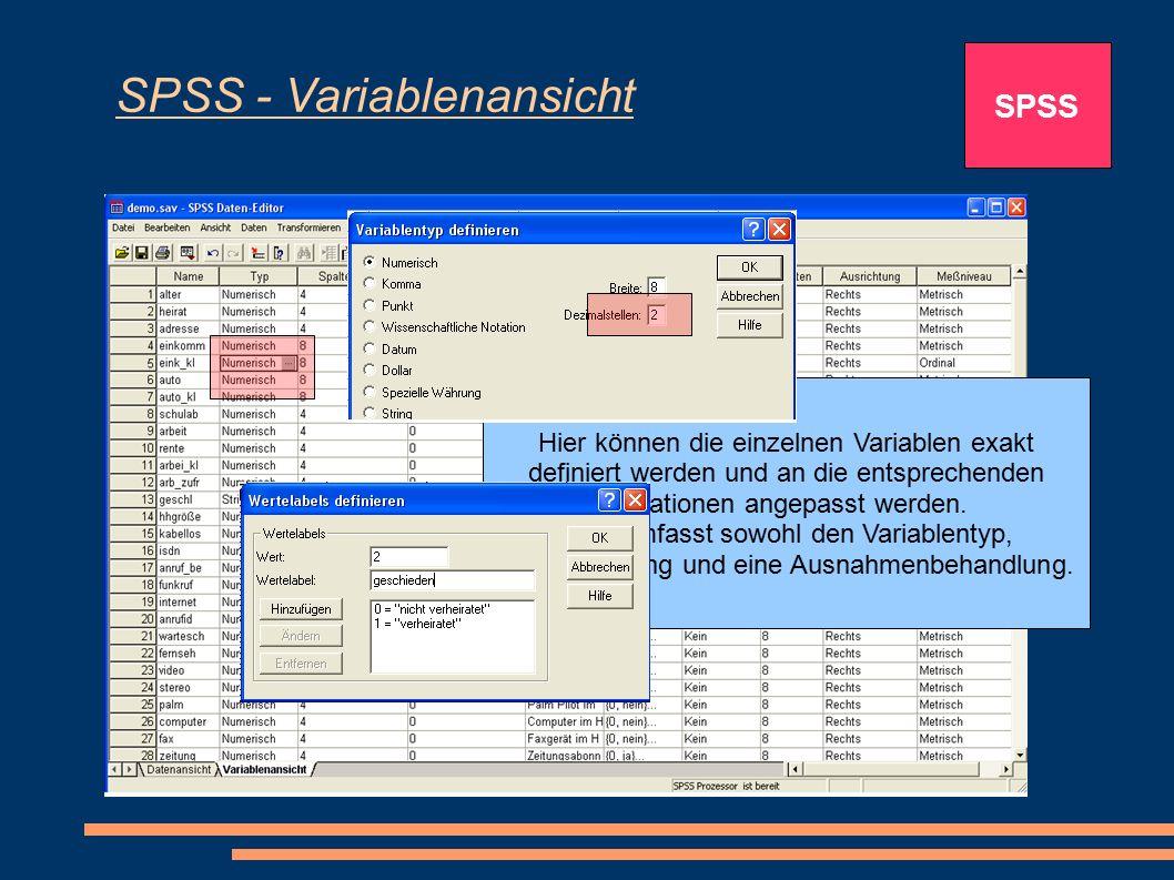 SPSS - Variablenansicht SPSS Hier können die einzelnen Variablen exakt definiert werden und an die entsprechenden Situationen angepasst werden. Dies u