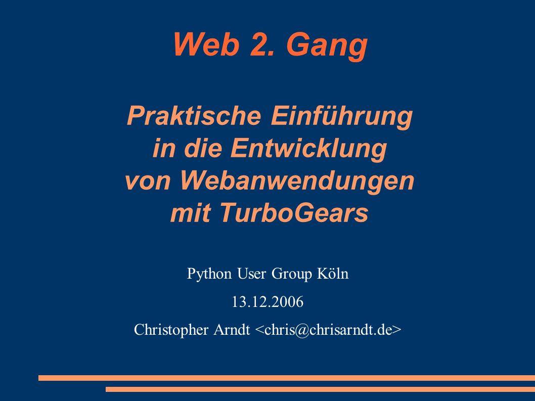 Web 2. Gang Praktische Einführung in die Entwicklung von Webanwendungen mit TurboGears Python User Group Köln 13.12.2006 Christopher Arndt