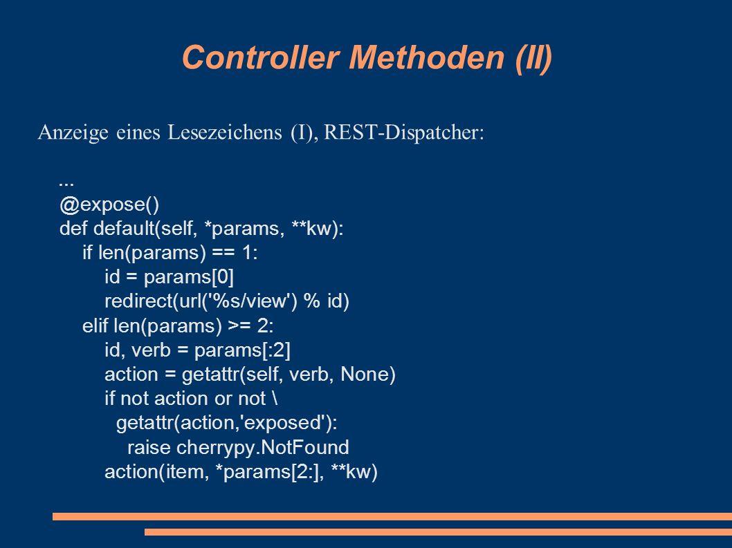 Controller Methoden (II) Anzeige eines Lesezeichens (I), REST-Dispatcher:... @expose() def default(self, *params, **kw): if len(params) == 1: id = par