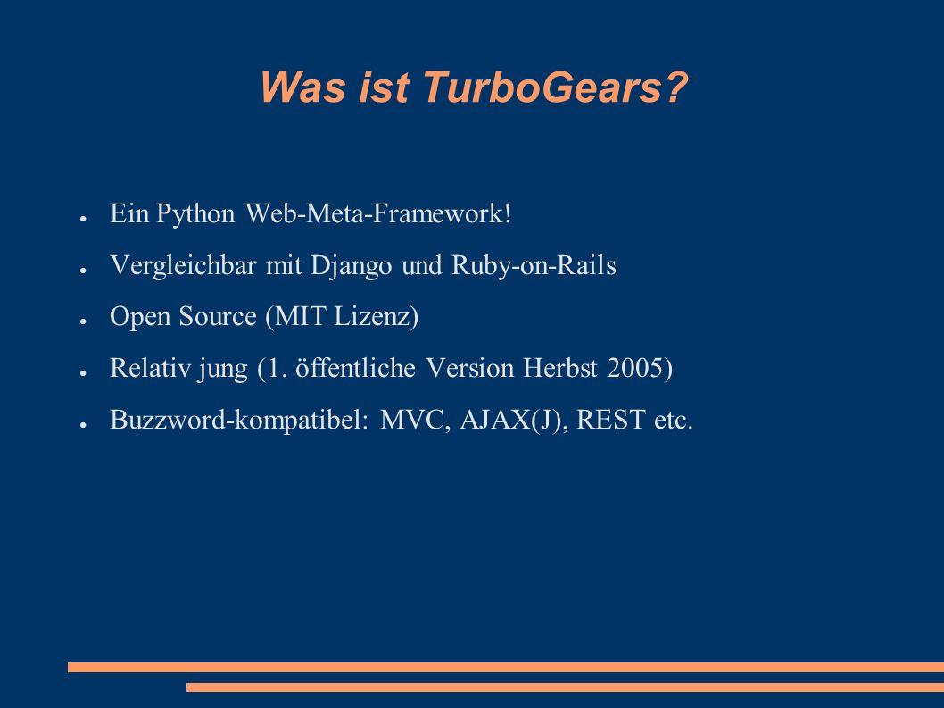 Was ist TurboGears? ● Ein Python Web-Meta-Framework! ● Vergleichbar mit Django und Ruby-on-Rails ● Open Source (MIT Lizenz) ● Relativ jung (1. öffentl