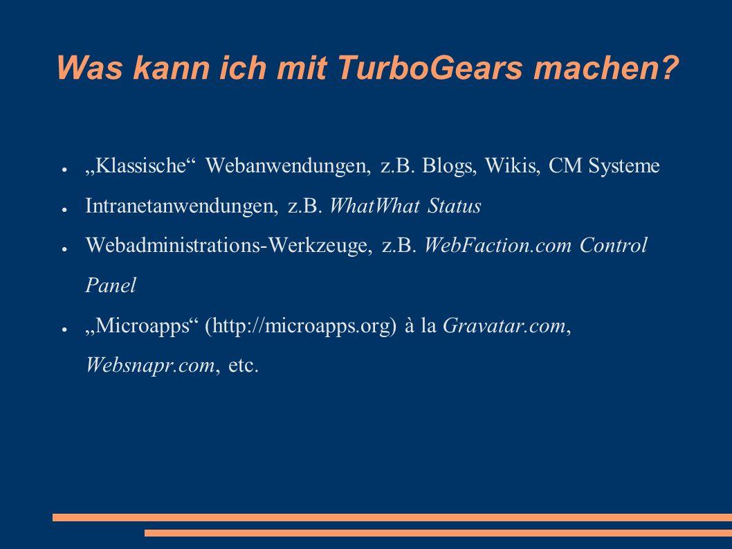 """Was kann ich mit TurboGears machen? ● """"Klassische"""" Webanwendungen, z.B. Blogs, Wikis, CM Systeme ● Intranetanwendungen, z.B. WhatWhat Status ● Webadmi"""