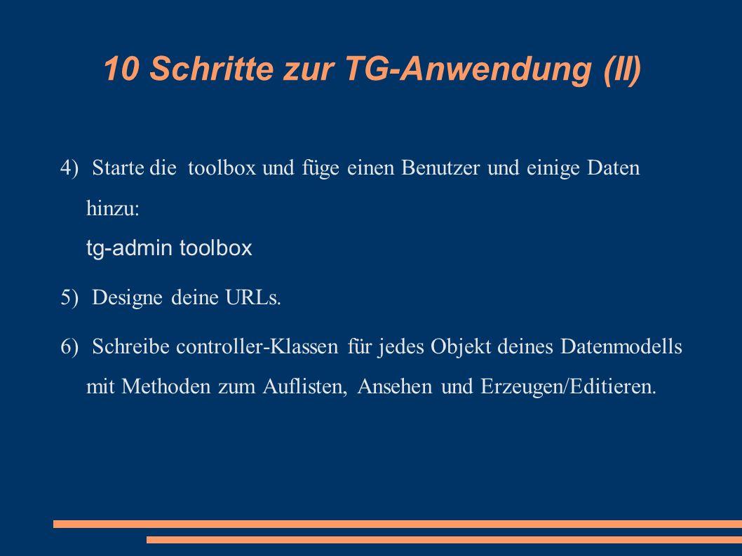 10 Schritte zur TG-Anwendung (II) 4) Starte die toolbox und füge einen Benutzer und einige Daten hinzu: tg-admin toolbox 5) Designe deine URLs. 6) Sch