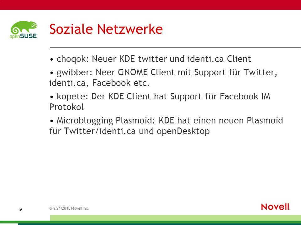 © 21.09.2016 Novell Inc. 1616 Soziale Netzwerke choqok: Neuer KDE twitter und identi.ca Client gwibber: Neer GNOME Client mit Support für Twitter, ide