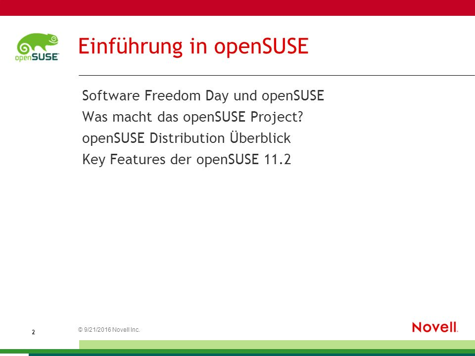 © 21.09.2016 Novell Inc. 2 Einführung in openSUSE Software Freedom Day und openSUSE Was macht das openSUSE Project? openSUSE Distribution Überblick Ke