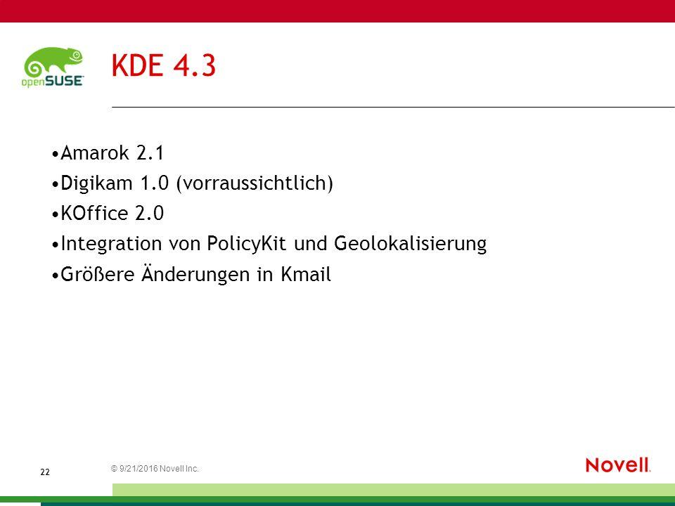 © 21.09.2016 Novell Inc. 2 KDE 4.3 Amarok 2.1 Digikam 1.0 (vorraussichtlich) KOffice 2.0 Integration von PolicyKit und Geolokalisierung Größere Änderu