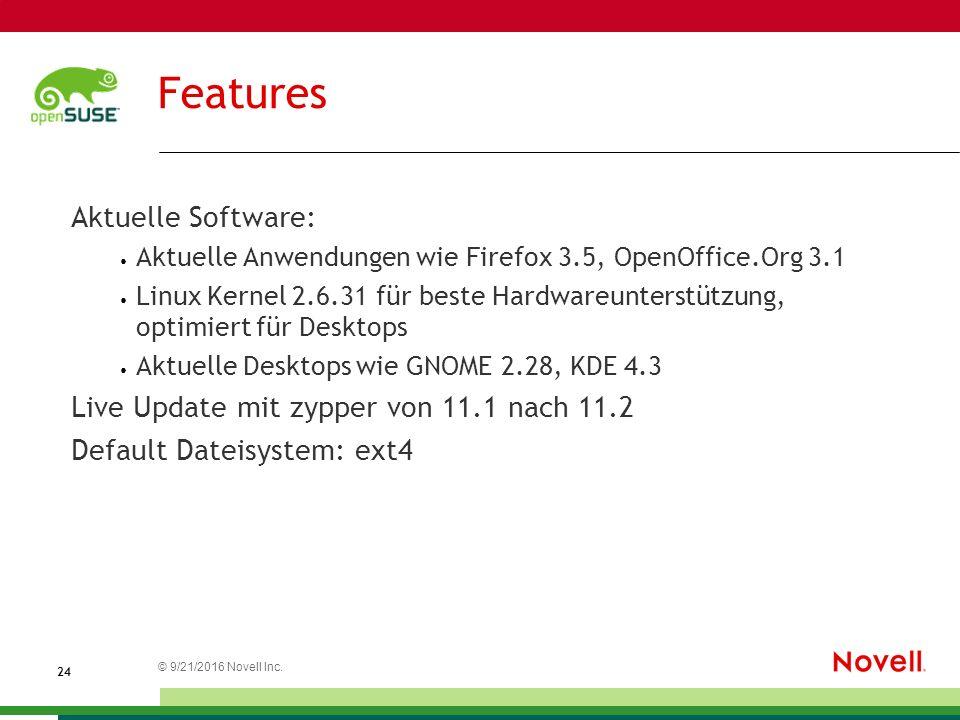 © 21.09.2016 Novell Inc. 2424 Features Aktuelle Software: Aktuelle Anwendungen wie Firefox 3.5, OpenOffice.Org 3.1 Linux Kernel 2.6.31 für beste Hardw