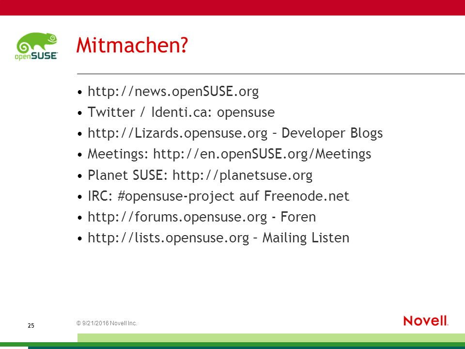 © 21.09.2016 Novell Inc. 2525 Mitmachen? http://news.openSUSE.org Twitter / Identi.ca: opensuse http://Lizards.opensuse.org – Developer Blogs Meetings
