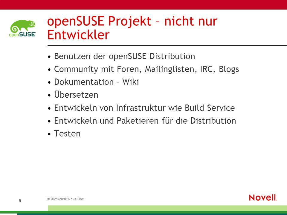 © 21.09.2016 Novell Inc. 5 openSUSE Projekt – nicht nur Entwickler Benutzen der openSUSE Distribution Community mit Foren, Mailinglisten, IRC, Blogs D