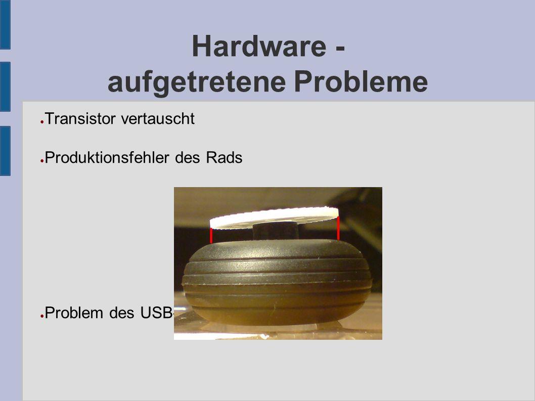 Hardware - aufgetretene Probleme ● Transistor vertauscht ● Produktionsfehler des Rads ● Problem des USB-Adapters