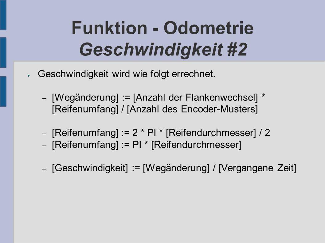 Funktion - Odometrie Geschwindigkeit #2 ● Geschwindigkeit wird wie folgt errechnet.