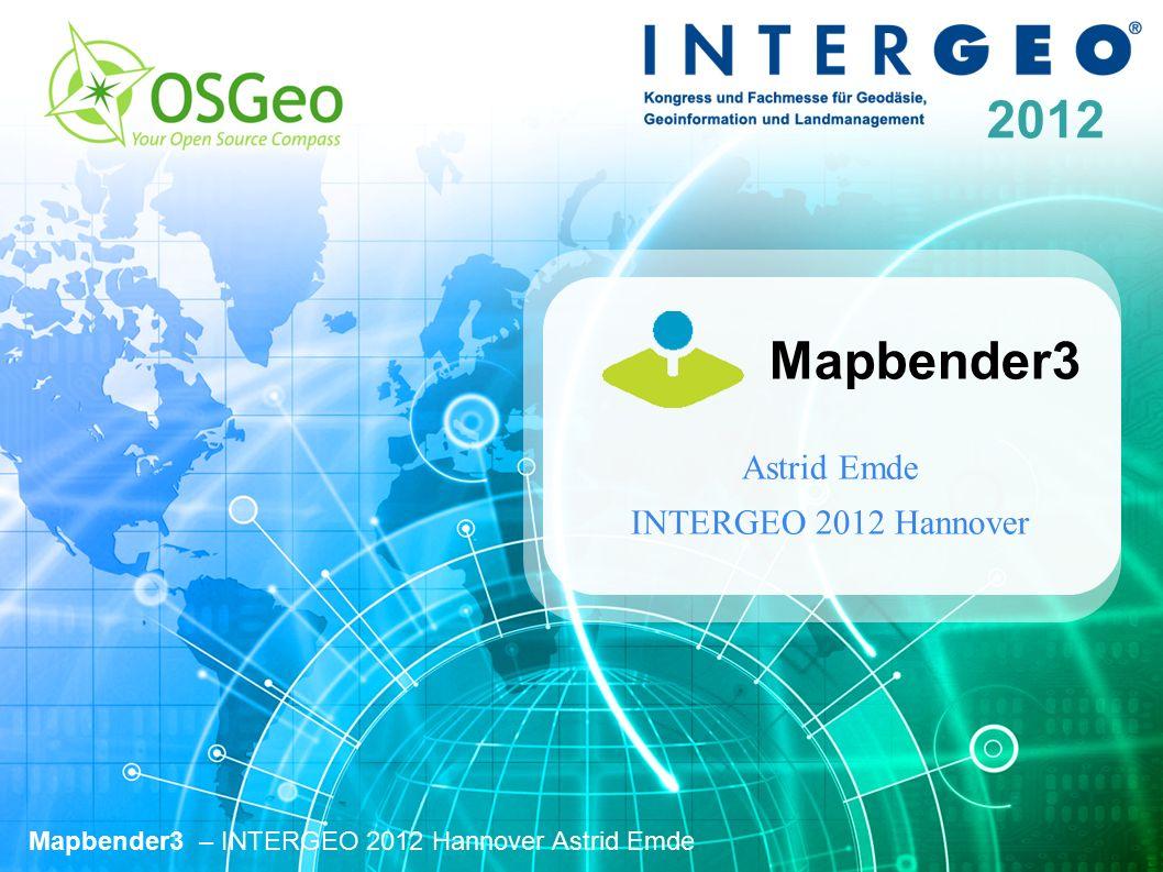 2012 Mapbender3 – INTERGEO 2012 Hannover Astrid Emde Mapbender3 Astrid Emde INTERGEO 2012 Hannover