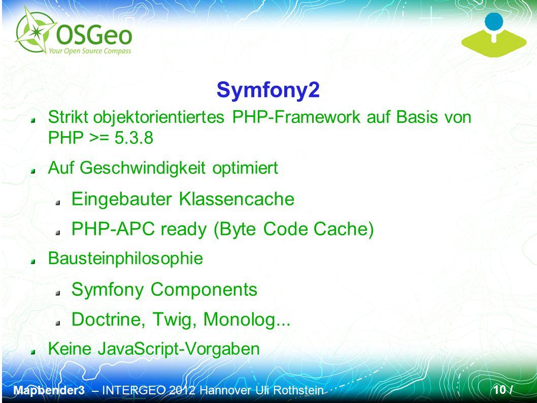 Mapbender3 – INTERGEO 2012 Hannover Uli Rothstein 10 / Symfony2 Strikt objektorientiertes PHP-Framework auf Basis von PHP >= 5.3.8 Auf Geschwindigkeit