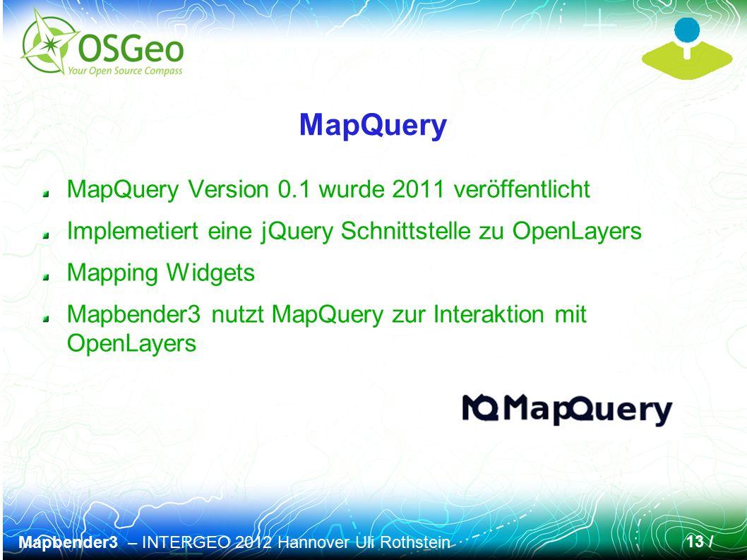 Mapbender3 – INTERGEO 2012 Hannover Uli Rothstein 13 / MapQuery MapQuery Version 0.1 wurde 2011 veröffentlicht Implemetiert eine jQuery Schnittstelle