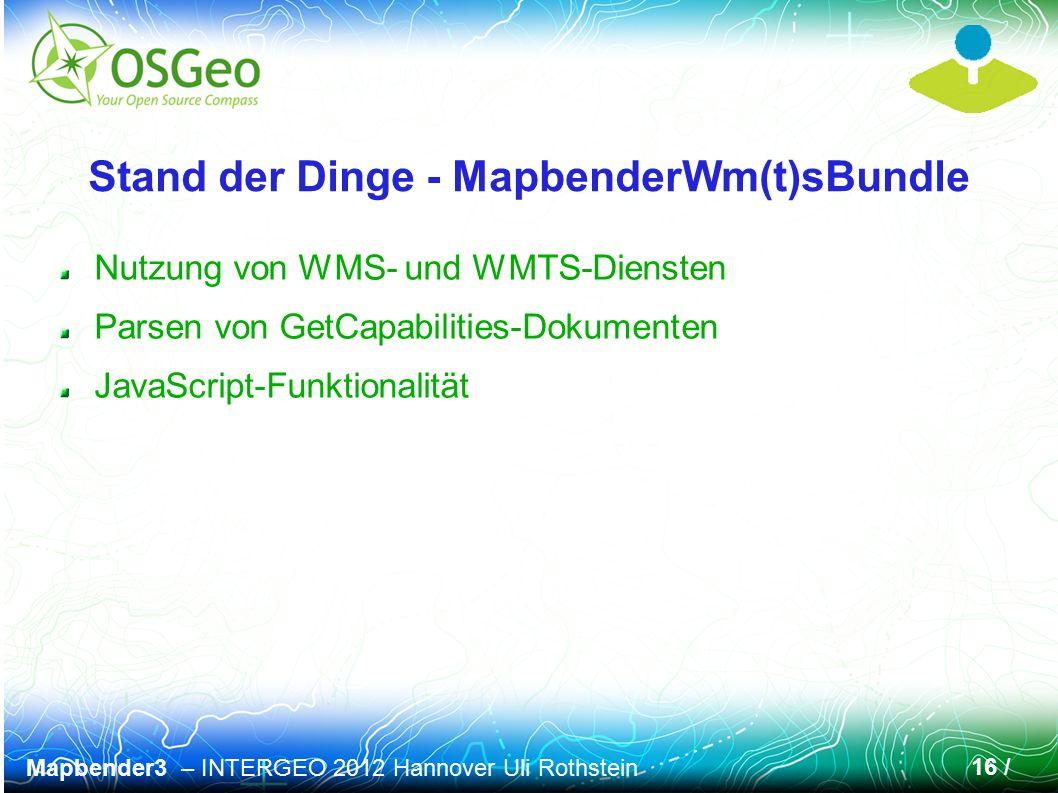 Mapbender3 – INTERGEO 2012 Hannover Uli Rothstein 16 / Stand der Dinge - MapbenderWm(t)sBundle Nutzung von WMS- und WMTS-Diensten Parsen von GetCapabi
