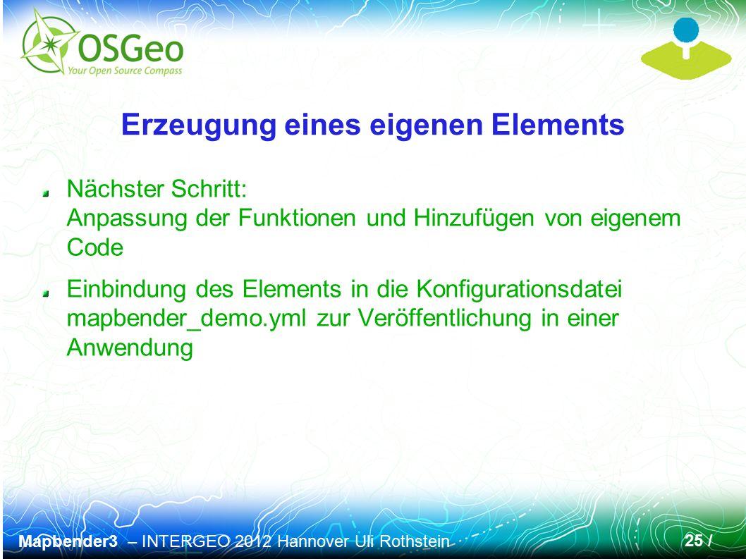 Mapbender3 – INTERGEO 2012 Hannover Uli Rothstein 25 / Erzeugung eines eigenen Elements Nächster Schritt: Anpassung der Funktionen und Hinzufügen von