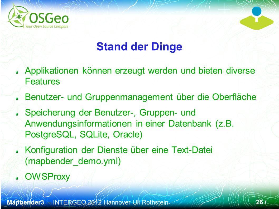 Mapbender3 – INTERGEO 2012 Hannover Uli Rothstein 26 / Stand der Dinge Applikationen können erzeugt werden und bieten diverse Features Benutzer- und G