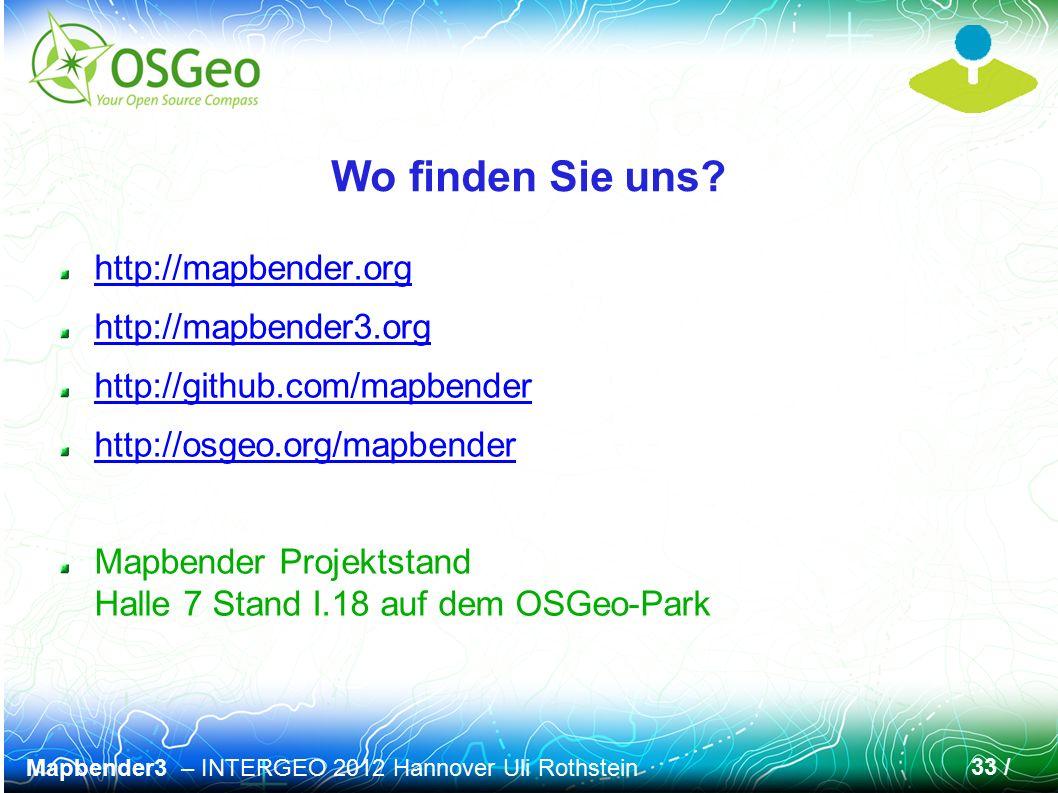 Mapbender3 – INTERGEO 2012 Hannover Uli Rothstein 33 / Wo finden Sie uns? http://mapbender.org http://mapbender3.org http://github.com/mapbender http: