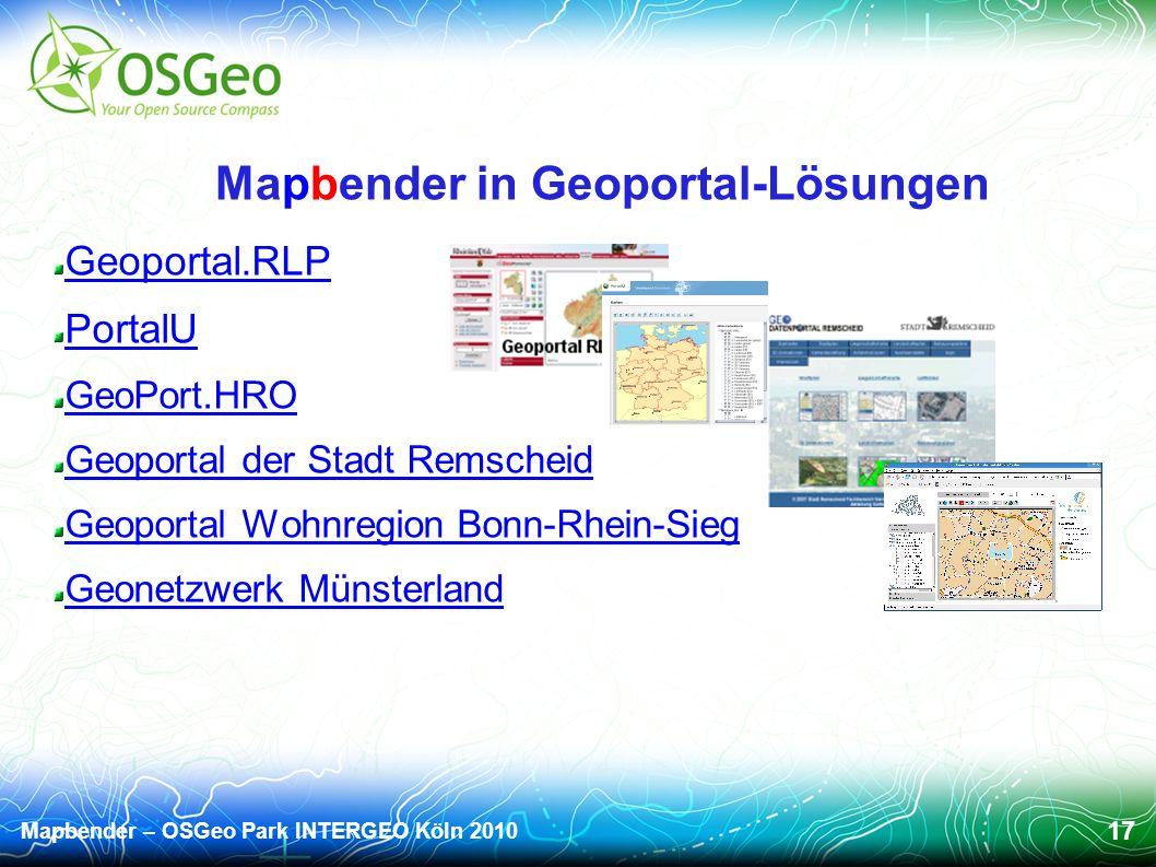 Mapbender – OSGeo Park INTERGEO Köln 2010 17 Mapbender in Geoportal-Lösungen Geoportal.RLP PortalU GeoPort.HRO Geoportal der Stadt Remscheid Geoportal Wohnregion Bonn-Rhein-Sieg Geonetzwerk Münsterland