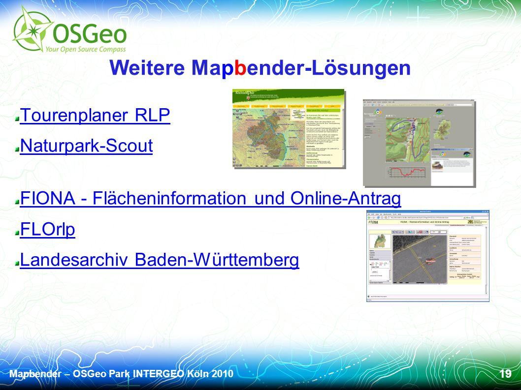 Mapbender – OSGeo Park INTERGEO Köln 2010 19 Weitere Mapbender-Lösungen Tourenplaner RLP Naturpark-Scout FIONA - Flächeninformation und Online-Antrag FLOrlp Landesarchiv Baden-Württemberg