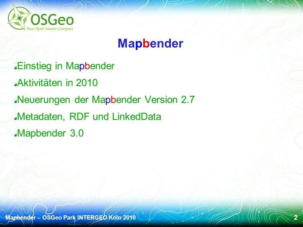 Mapbender – OSGeo Park INTERGEO Köln 2010 2 Mapbender Einstieg in Mapbender Aktivitäten in 2010 Neuerungen der Mapbender Version 2.7 Metadaten, RDF und LinkedData Mapbender 3.0